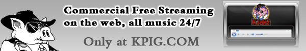 Commercial Free Streaming on the web, all music 24/7 - Only at KPIG.COM - Starting Monday March 15th 2010